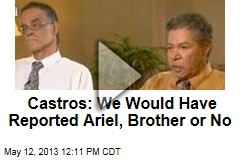 Castros: We Would Have Reported Ariel, Brother or No