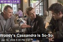 Woody's Cassandra Is So-So