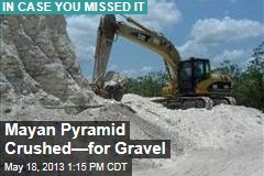 Mayan Pyramid Crushed for Gravel