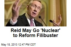 Reid May Go 'Nuclear' to Reform Filibuster