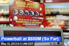 Powerball at $600M (So Far)