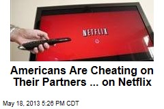 Americans Are Cheating on Their Partners ... on Netflix