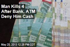 Man Kills 4 After Bank, ATM Deny Him Cash