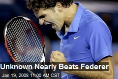 Unknown Nearly Beats Federer