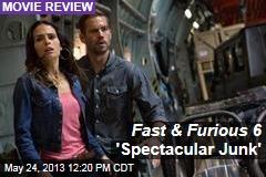 Fast & Furious 6 'Spectacular Junk'