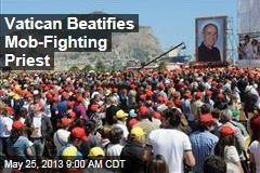 Vatican Beatifies Mob-Fighting Priest