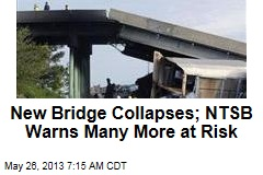 New Bridge Collapses; NTSB Warns Many More at Risk