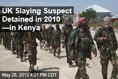 Kenya Detained UK Slaying Suspect in 2010