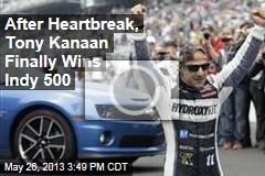After Heartbreak, Tony Kanaan Finally Wins Indy 500