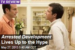 Arrested Development Lives Up to the Hype