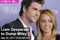 Liam Desperate to Dump Miley