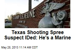 Texas Shooting Spree Suspect IDed: He's a Marine
