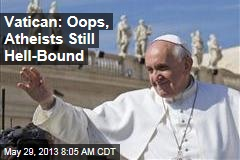 Vatican: Atheists Still Hell-Bound