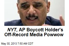 NYT, AP Boycott Holder's Off-Record Media Powwow