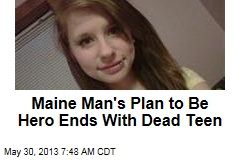Maine Man's Plan to Be Hero Ends With Dead Teen