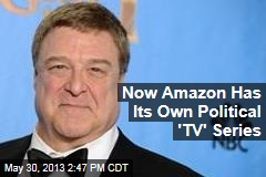 Now Amazon Has Its Own Political 'TV' Series