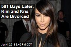 581 Days Later, Kim and Kris Are Divorced