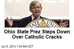 Ohio State Prez Steps Down Over Catholic Cracks