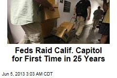 Feds Raid Calif. Capitol for First Time in 25 Years