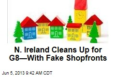 N. Ireland Cleans Up for G8—With Fake Shopfronts