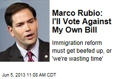 Marco Rubio: I'll Vote Against My Own Bill