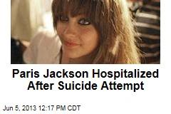 Paris Jackson Hospitalized After Suicide Attempt