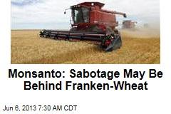 Monsanto: Sabotage May Be Behind Franken-Wheat