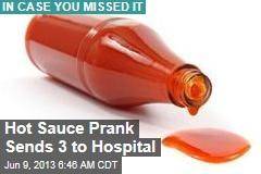 Hot Sauce Prank Sends 3 to Hospital