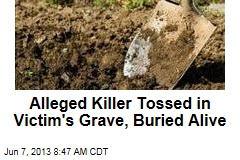 Alleged Killer Tossed in Victim's Grave, Buried Alive