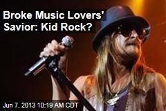 Broke Music Lovers' Savior: Kid Rock?