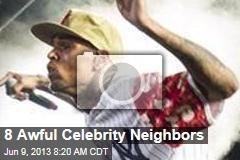 8 Awful Celebrity Neighbors