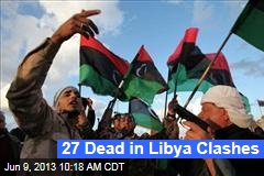 27 Dead in Libya Clashes