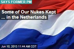 Netherlands Storing Nukes for Us: Ex-PM