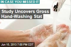 Study Uncovers Gross Hand-Washing Stat