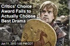 Critics' Choice Award Fails to Actually Choose Best Drama