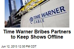 Time Warner Bribes Partners to Keep Shows Offline