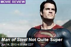Man of Steel Not Quite Super