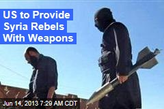 US to Provide Syria Rebels With Weapons