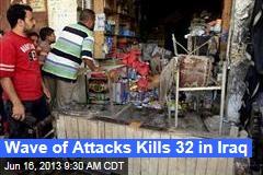 Wave of Attacks Kills 32 in Iraq