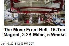 The Move From Hell: 15-Ton Magnet, 3.2K Miles, 5 Weeks
