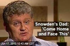 Snowden's Dad: 'Come Home and Face This'
