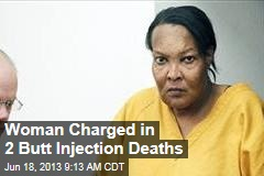 Woman Charged in 2 Butt Injection Deaths