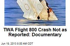 TWA Flight 800 Crash Not as Reported: Documentary