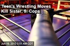 Teen's Wrestling Moves Kill Sister, 5: Cops