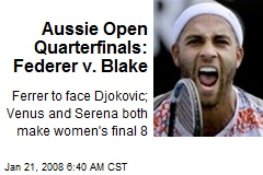 Aussie Open Quarterfinals: Federer v. Blake