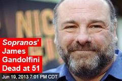 Sopranos ' James Gandolfini Dead at 51