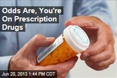 Odds Are, You're On Prescription Drugs