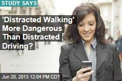 'Distracted Walking' More Dangerous Than Distracted Driving?