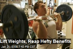 Lift Weights, Reap Hefty Benefits
