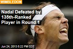 Nadal Defeated by 135th-Ranked Player in Round 1